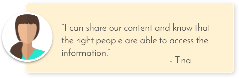 I can share our content and know that the right people are able to access the information
